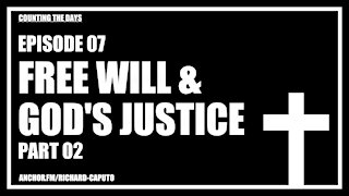Episode 07 - Free Will & God's Justice - Part 02