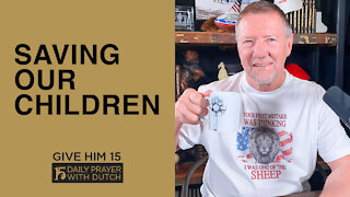 Saving Our Children   Give Him 15: Daily Prayer with Dutch   March 20