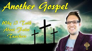 Another Gospel: Why I Talk About False Teachers