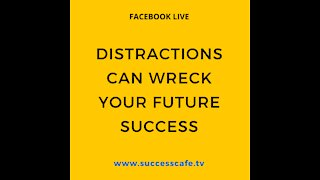 Distractions Can Wreck Your Future Success