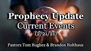 Prophecy Update - Current Events - 2/21/21