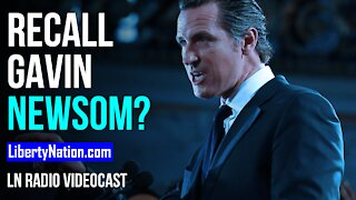 Recall Gavin Newsom? - LN Radio Videocast