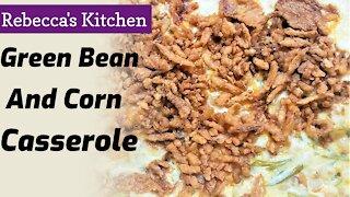 Green Bean And Corn Casserole/Rebecca's Kitchen