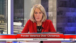 Ponder America Over Christmas   Debbie Discusses 12.22.20