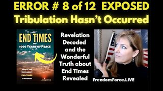 END TIMES DECEPTION ERROR # 8 OF 12 EXPOSED! TRIBULATION HASN'T OCCURRED 5-19-21