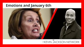 Emotions and January 6th - The Kevin Jackson Network VIDEOCAST
