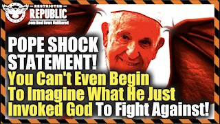 POPE SHOCK STATEMENT! You Can't Even Begin To Imagine What He Just Invoked God To Fight Against!