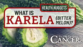 The Truth About Cancer Presents: Health Nuggets - What is Karela (Bitter Melon)?