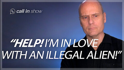 """""""HELP! I'M IN LOVE WITH AN ILLEGAL IMMIGRANT!"""" Freedomain Call In"""