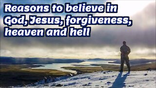 Reasons to Believe in God, Jesus, Heaven and Hell