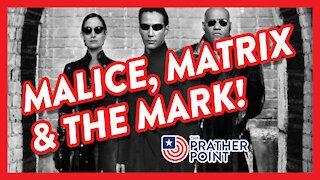 MALICE, MATRIX & THE MARK!