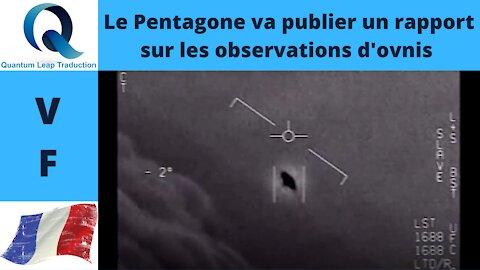 LE PENTAGONE VA PUBLIER UN RAPPORT SUR LES OBSERVATIONS D'OVNIS