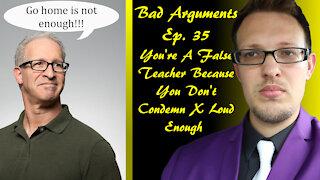 Bad Arguments Ep 35 You're A False Teacher Because You Don't Condemn X Loud Enough