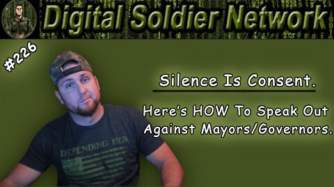 #226. Silence Is Consent. Here's HOW To Speak Out Against Mayors/Governors.