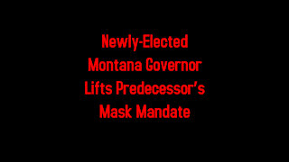 Newly-Elected Montana Governor Lifts Predecessor's Mask Mandate 2-14-2021