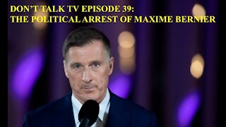 Don't Talk TV Episode 39: The Political Arrest of Maxime Bernier