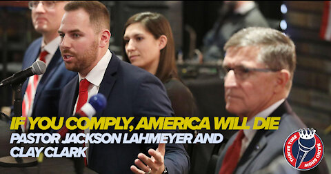 SGT Report Interview - If We Comply, the U.S. Will Die with Pastor Jackson Lahmeyer and Clay Clark