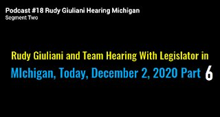 Rudy Giuliani Hearing Michigan Legislator Dec 2, 2020 MASSIVE FRAUD Part 6