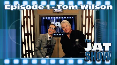 The JAT SHOW Episode 1: Tom Wilson