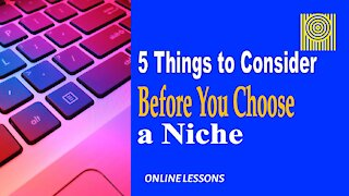 5 Things to Consider Before You Choose a Niche