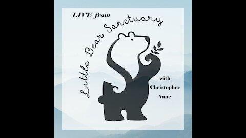 Live from Little Bear Sanctuary Special Guest Scott Fine 21Oct2021
