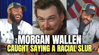 Morgan Wallen Caught Saying A Racial Slur