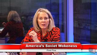 America's Soviet Wokeness   First Five 5.11.21