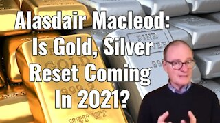 Alasdair Macleod: Is Gold & Silver Reset Coming In 2021?