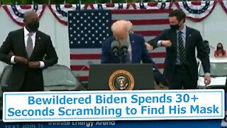Bewildered Biden Spends 30+ Seconds Scrambling to Find His Mask