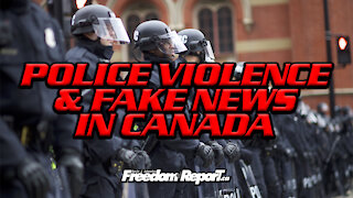 Police Violence And MORE FAKE NEWS In Canada