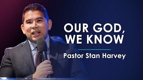 Our God, We Know - Pastor Stan Harvey