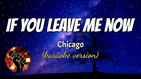 IF YOU LEAVE ME NOW - CHICAGO (karaoke version)