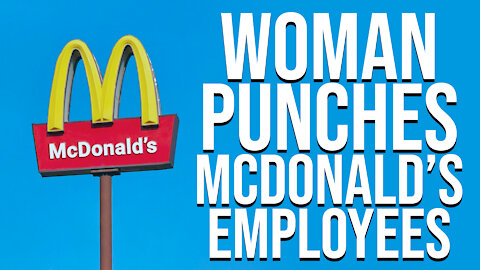 Woman Punches McDonald's Employees