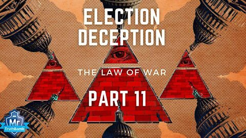 ELECTION DECEPTION PART 2 'THE LAW OF WAR'