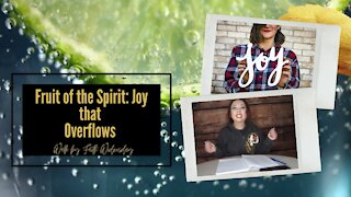Walk by Faith Wednesday | Fruit of Spirit: Joy that Overflows