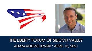 Adam Adrzejewski ~ The Liberty Forum ~ 4-13-2021