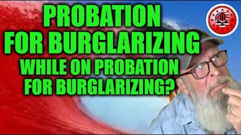 Probation for Burglarizing While on Probation for Burglarizing