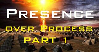 Presence Over Process II Part 1