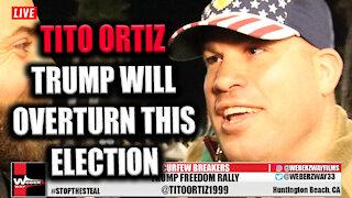 TITO ORTIZ: TRUMP WILL OVERTURN THIS ELECTION