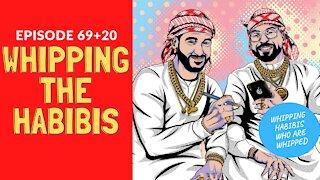Whipping the Habibis (89 aka 69+20) | Habibi Power Hour