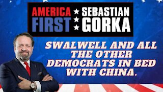 Swalwell and all the other Democrats in bed with China. Sebastian Gorka on AMERICA First