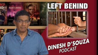 LEFT BEHIND Dinesh D'Souza Podcast Ep147