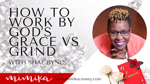 How to Work by God's Grace vs Grind with Shae Bynes