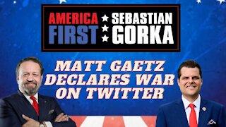 Matt Gaetz declares war on Twitter. Rep. Matt Gaetz with Sebastian Gorka on AMERICA First