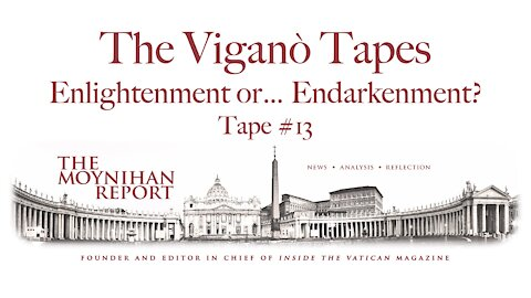 The Vigano Tapes #13: Enlightment or... Endarkenment?