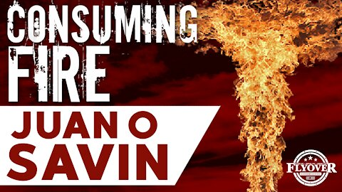 Consuming Fire with Juan O Savin   Flyover Conservatives