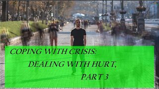 Coping with Crisis: Dealing with hurt - Part 3