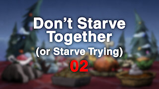 Don't Starve Together or Starve Trying 2