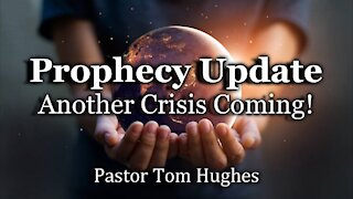 Prophecy Update: Another Coming Crisis!