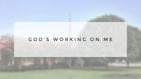 1.24.21 Sunday Sermon - GOD'S WORKING ON ME